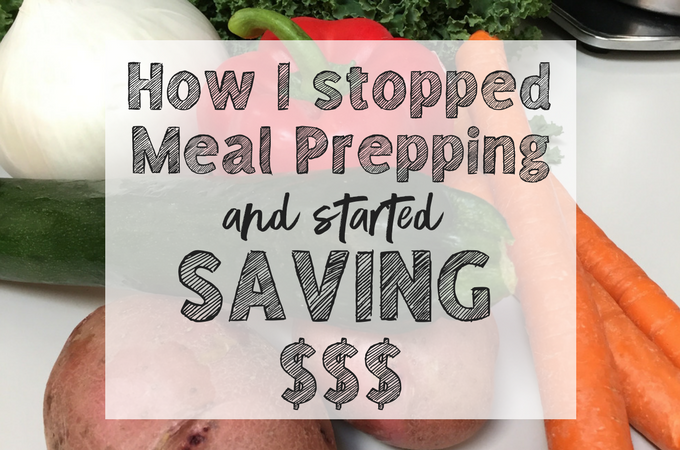 How I Stopped Meal Prepping and Started Saving.