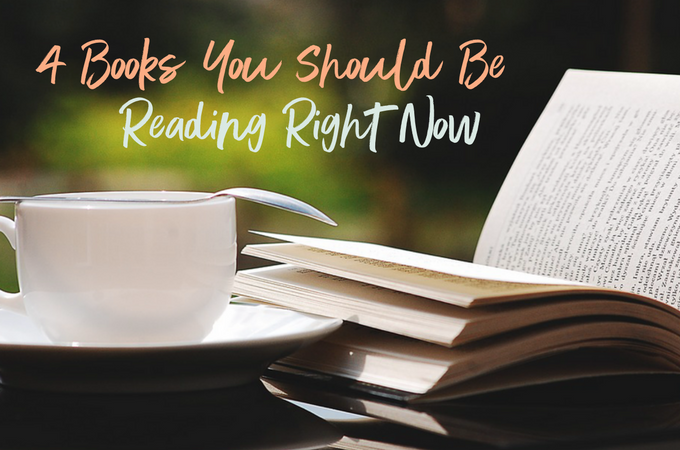 4 Books You Should Be Reading Right Now