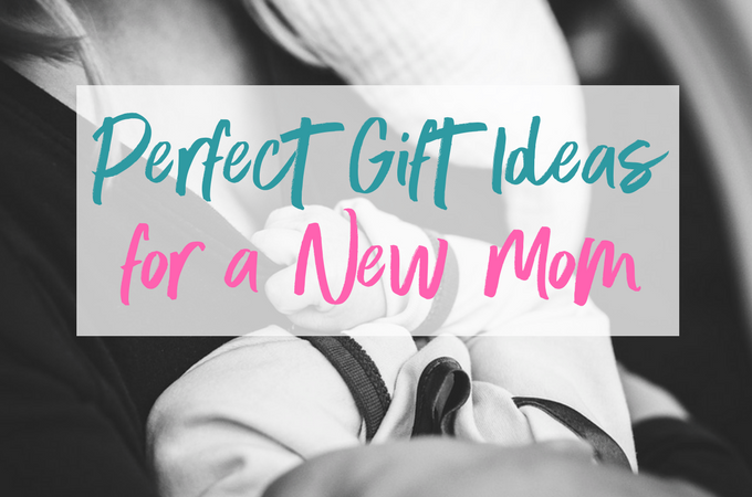 Perfect Gift Ideas for a New Mom!