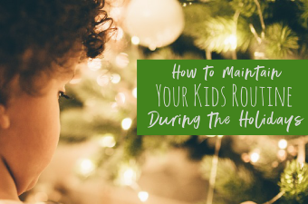 How to maintain your kids routine during the holidays